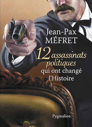 Téléchargez le livre :  12 Assassinats qui ont changé l'Histoire