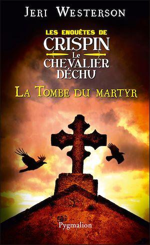 Téléchargez le livre :  La tombe du martyr. Les enquêtes de Crispin, le chevalier déchu