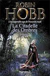 Télécharger le livre :  La Citadelle des Ombres - L'Intégrale 2 (Tomes 4 à 6) - L'incomparable saga de L'Assassin royal