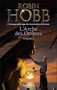 Téléchargez le livre :  L'Arche des Ombres - L'Intégrale 2 (Tomes 4 à 6) - L'incomparable saga des Aventuriers de la mer