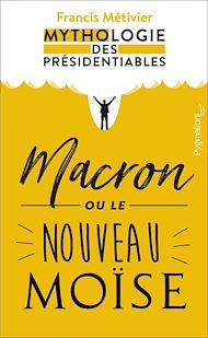 Téléchargez le livre :  Macron ou le nouveau Moïse