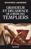 Télécharger le livre :  Grandeur et décadence de l'ordre des Templiers