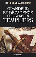 Téléchargez le livre :  Grandeur et décadence de l'ordre des Templiers