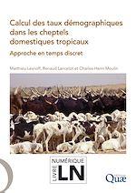 Download this eBook Calcul des taux démographiques dans les cheptels domestiques tropicaux