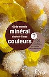 Télécharger le livre :  Où le monde minéral choisit-il ses couleurs ?