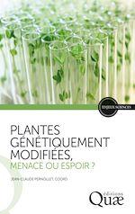 Télécharger cet ebook : Plantes génétiquement modifiées, menace ou espoir ?