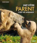 Téléchargez le livre :  L'art d'être parent chez les animaux