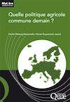 Télécharger le livre :  Quelle politique agricole commune demain ?