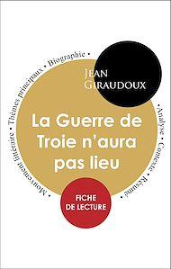 Téléchargez le livre :  Étude intégrale : La Guerre de Troie n'aura pas lieu (fiche de lecture, analyse et résumé)