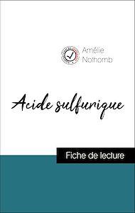Téléchargez le livre :  Analyse de l'œuvre : Acide sulfurique (résumé et fiche de lecture plébiscités par les enseignants sur fichedelecture.fr)