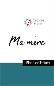 Téléchargez le livre :  Analyse de l'œuvre : Ma mère (résumé et fiche de lecture plébiscités par les enseignants sur fichedelecture.fr)