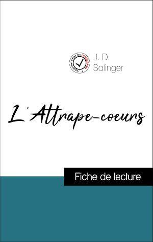 Téléchargez le livre :  Analyse de l'œuvre : L'Attrape-coeurs (résumé et fiche de lecture plébiscités par les enseignants sur fichedelecture.fr)