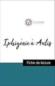 Téléchargez le livre :  Analyse de l'œuvre : Iphigénie à Aulis (résumé et fiche de lecture plébiscités par les enseignants sur fichedelecture.fr)