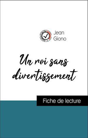 Téléchargez le livre :  Analyse de l'œuvre : Un roi sans divertissement (résumé et fiche de lecture plébiscités par les enseignants sur fichedelecture.fr)