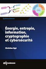 Téléchargez le livre :  Énergie, entropie, information, cryptographie et cybersécurité
