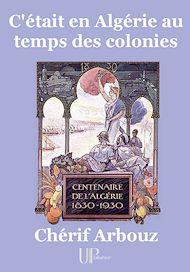 Téléchargez le livre :  C'était en Algérie au temps des colonies