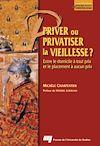 Télécharger le livre :  Priver ou privatiser la vieillesse ?