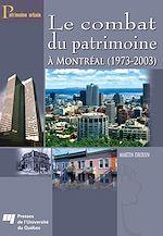 Téléchargez le livre :  Le combat du patrimoine à Montréal (1973-2003)