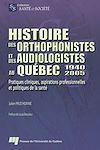 Télécharger le livre :  Histoire des orthophonistes et des audiologistes au Québec : 1940-2005