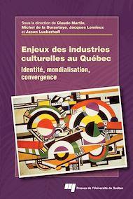 Téléchargez le livre :  Enjeux des industries culturelles au Québec
