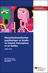 Télécharger le livre :  Désinstitutionnalisation psychiatrique en Acadie, en Ontario francophone et au Québec, 1930-2013