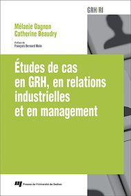 Téléchargez le livre :  Études de cas en GRH, en relations industrielles et en management