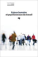 Téléchargez le livre :  Enjeux humains et psychosociaux du travail