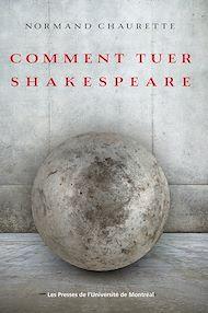 Téléchargez le livre :  Comment tuer Shakespeare