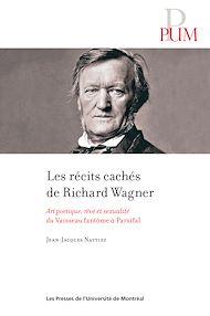 Téléchargez le livre :  Les récits cachés de Richard Wagner