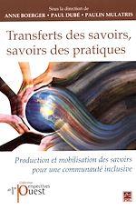 Téléchargez le livre :  Transferts des savoirs, savoirs des pratiques. Production et mobilisation des savoirs pour une communauté inclusive