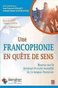 Téléchargez le livre :  Une francophonie en quête de sens. Retour sur le premier Forum mondial de la langue française