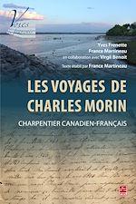 Download this eBook Les Voyages de Charles Morin, charpentier canadien-français. Texte établi par France Martineau