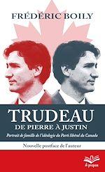 Téléchargez le livre :  Trudeau de Pierre à Justin. Portrait de famille de l'idéologie du Parti libéral du Canada. 2e édition - Format de poche