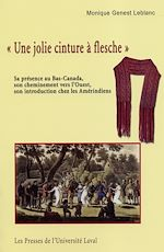 Download this eBook «Une jolie cinture à flesche». Sa présence au Bas-Canada, son cheminement vers l'Ouest, son introduction chez les Amérindiens