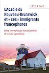 L'Acadie du Nouveau-Brunswick et «ces» immigrants francophones. Entre incomplétude institutionnelle et accueil symbolique