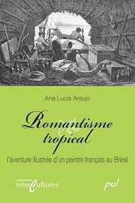 Téléchargez le livre :  Romantisme tropical. L'aventure illustrée d'un peintre français au Brésil