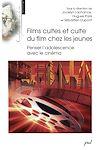 Télécharger le livre :  Films cultes et culte du film chez les jeunes - Penser l'adolescence avec le cinéma