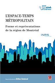 Téléchargez le livre :  L'espace-temps métropolitain - Forme et représentations de la région de Montréal