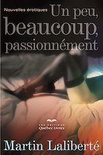 Téléchargez le livre :  Un peu, beaucoup, passionnément
