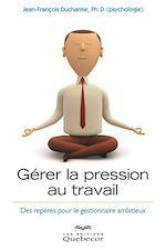 Download this eBook GERER LA PRESSION AU TRAVAIL - DES REPERES POUR LE GESTIONNAIRES AMBITIEUX