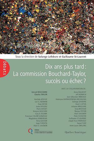 Téléchargez le livre :  Dix ans plus tard : La Commission Bouchard-Taylor, succès ou échec?
