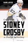 Télécharger le livre :  Comment Sidney Crosby a changé le hockey