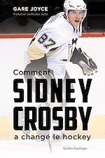 Téléchargez le livre :  Comment Sidney Crosby a changé le hockey