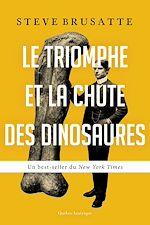 Download this eBook Le Triomphe et la chute des dinosaures