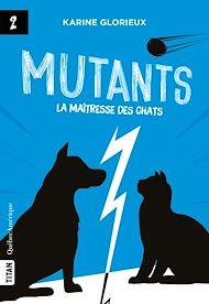 Téléchargez le livre :  Mutants, tome 2 - La maîtresse des chats
