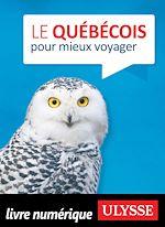 Téléchargez le livre :  Le Québécois pour mieux voyager