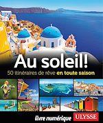 Téléchargez le livre :  Au soleil! 50 itinéraires de rêve en toute saison