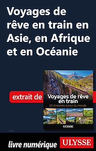 Téléchargez le livre :  Voyages de rêve en train en Asie, en Afrique et en Océanie