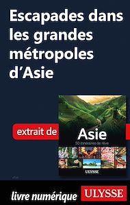 Téléchargez le livre :  Escapades dans les grandes métropoles d'Asie