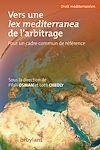Télécharger le livre :  Vers une lex mediterranea de l'arbitrage